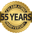 Celebrating 55 years anniversary golden label with vector image
