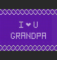 i love you grandpa white knitted fabric script vector image