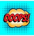 Ooops comic book bubble text retro style vector image vector image