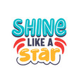 shine like a star creative banner with typography vector image