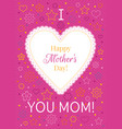 i love you mom greeting card happy mothers day vector image