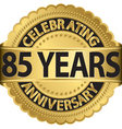 Celebrating 85 years anniversary golden label with vector image vector image