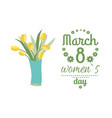 greeting for ladies 8 march yellow tulips vector image vector image
