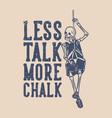 t shirt design less talk more chalk with skeleton vector image vector image