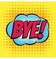 Bye comic book bubble text retro style vector image