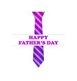 happy fathers day tie with purple gradient vector image vector image
