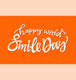 happy world smile day - hand drawn brush vector image vector image