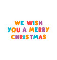 we wish you a merry christmas colorful balloon vector image vector image