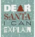 Dear Santa I can explain Christmas grunge poster vector image