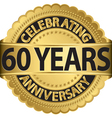 Celebrating 60 years anniversary golden label with vector image vector image