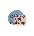 hand drawn lettering quote - wake up and make up vector image