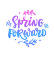 spring forward quote seasonal lettering vector image vector image