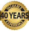 Valuable 40 years of experience golden label with vector image vector image