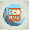 environmental protection and ecology of the planet vector image vector image