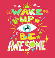 Success secret - wake up and be awesome