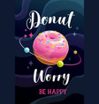 donut worry be happy funny donut quote saying vector image vector image