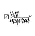 self inspired motivational lettering design vector image vector image