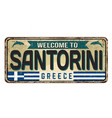 welcome to santorini vintage rusty metal sign vector image vector image