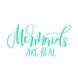 modern calligraphy phrase about mermaids vector image vector image