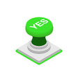 Push button YES icon isometric 3d style vector image