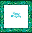 happy monsoon frame with leaf pattern vector image vector image