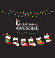 christmas is awesome with stockings and holiday vector image vector image