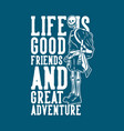 t shirt design life is good friends and great vector image vector image