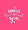 hand drawn lettering miss you pink background vector image