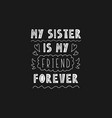 lettering phrase - my sister is my friend forever vector image vector image
