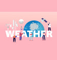 meteorology concept tiny characters at huge earth vector image vector image
