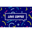 love coffee in design banner template for vector image
