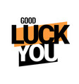 good luck you vector image vector image