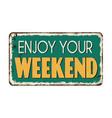 enjoy your weekend vintage rusty metal sign vector image vector image