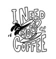 i need more coffee lettering phrase on white vector image vector image