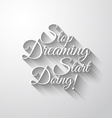 Inspirational Typo Stop Dreaming Start Doing vector image
