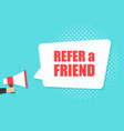 male hand holding megaphone with refer a friend vector image