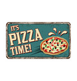 its pizza time vintage rusty metal sign vector image vector image