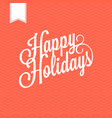 hand lettering text happy holidays vector image