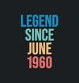 legend since june 1960 - retro vintage birthday