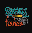 fishing quote and saying good for print design vector image