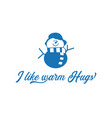 season motivation quote i like warm hugs snowman vector image