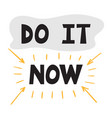 do it now handwritten lettering hand drawn vector image vector image