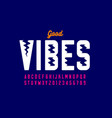 good vibes style font alphabet letters and numbers vector image
