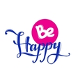 be happy quote design hand lettered vector image vector image