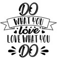 do what you love love what you on white vector image