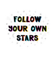 follow your own stars handwritten lettering hand vector image vector image
