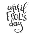 lettering phrase april fools day vector image vector image
