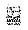 life is not perfect but your nails can be vector image vector image