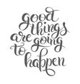 positive lettering composition good things are vector image
