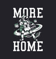 t-shirt design more home with astronaut playing